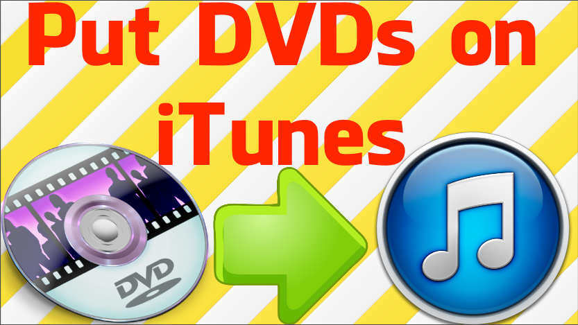 how to put DVDs on iTunes